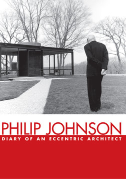 Philip Johnson - Diary of an Eccentric Architect