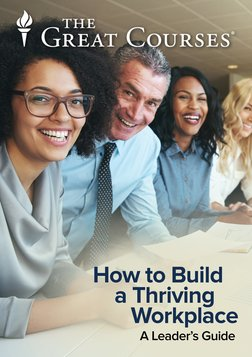 How to Build a Thriving Workplace: A Leader's Guide