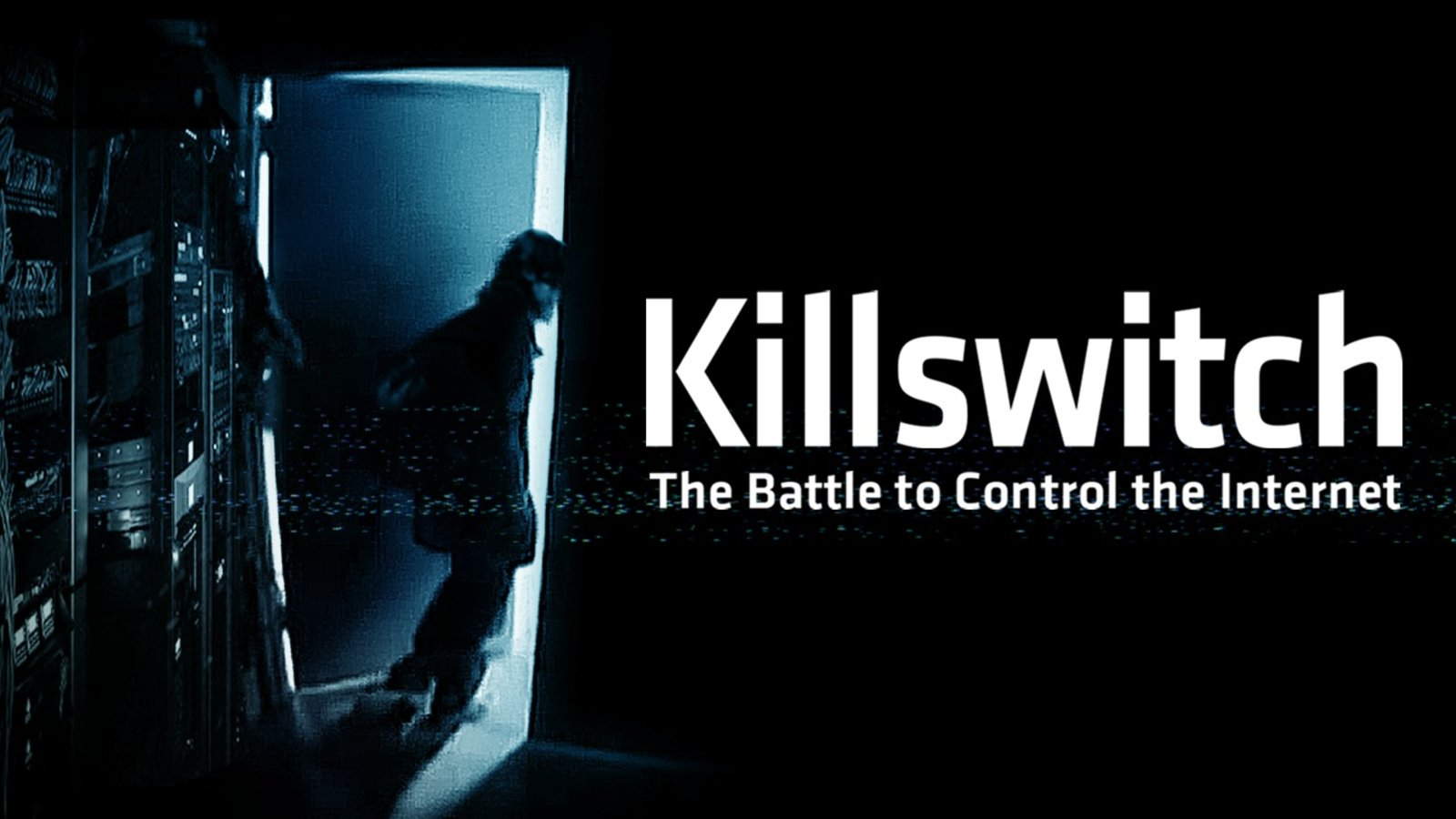 Killswitch - The Battle to Control the Internet